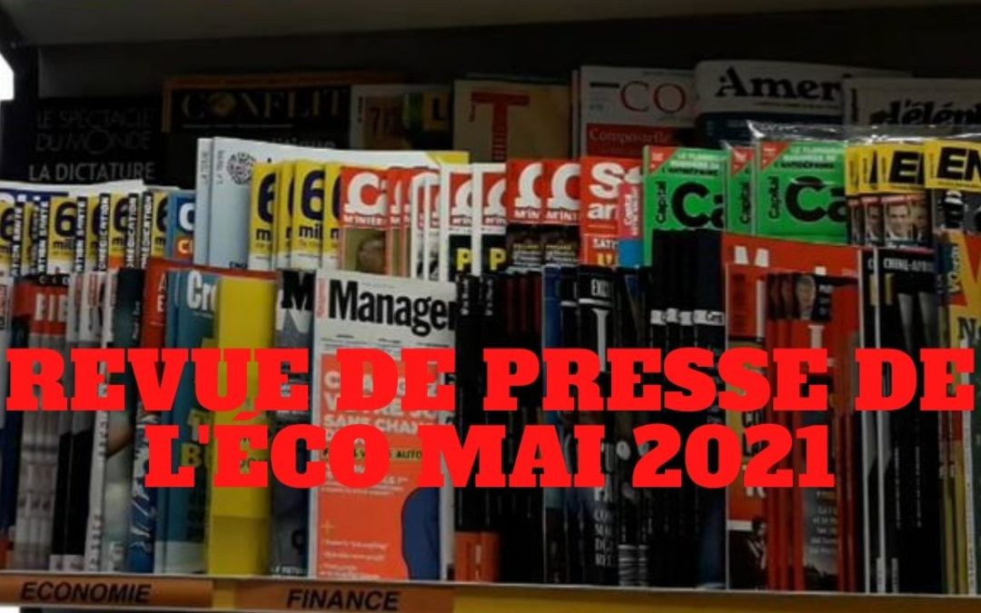 « La revue de presse de l'éco du mois de mai 2021 » L'édito de Charles SANNAT